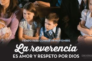 Tiempo para Compartir: La reverencia es amor y respeto por Dios - ConexionSUD