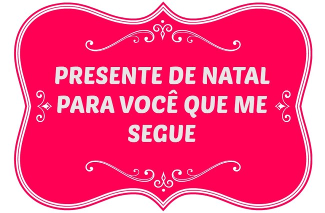 PRESENTÃO DE NATAL PRA TI !!!!