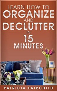 Learn how to organize and declutter in 15 minutes book