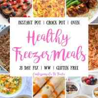 Healthy Freezer Meals [Instant Pot | Slow Cooker | Oven]