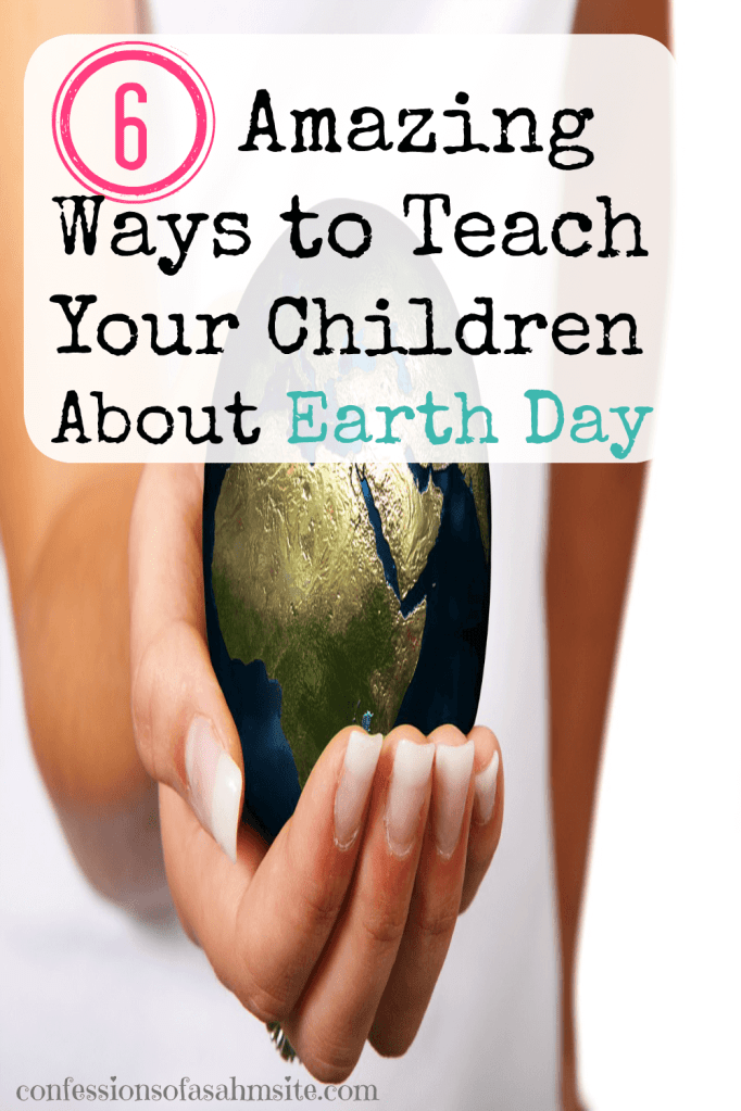 6 Amazing Ways to Teach Your Children About Earth Day. Great curated list of awesome ideas for teaching our children to save our Earth.