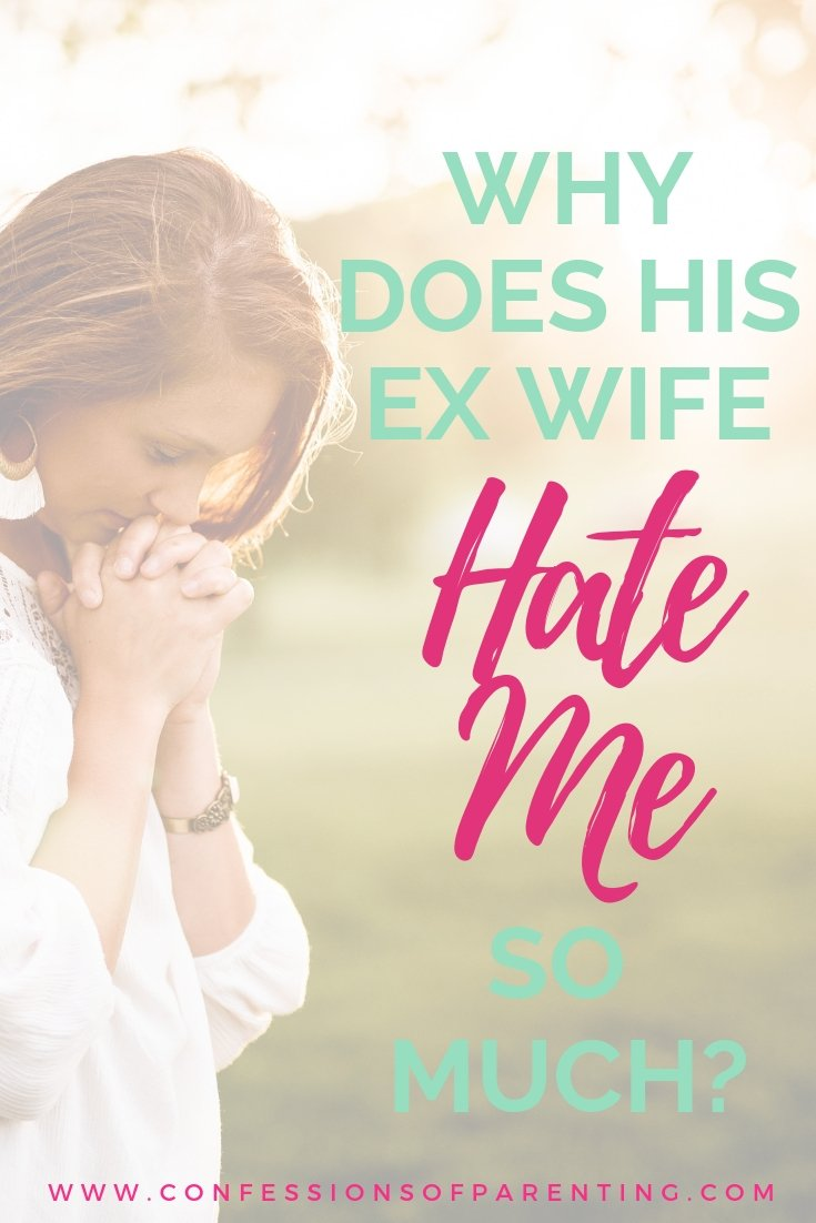 why does his ex wife hate me so much?