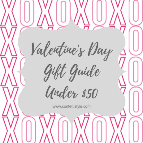 Valentine's Day Gift Guide by ConfettiStyle--Gifts Under $50