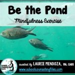 Be the Pond: Mindfulness Exercise