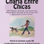 Charla Entre Chicas: Bilingual Girl Empowerment Counseling Guide