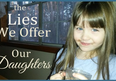 The Lies We Offer Our Daughters