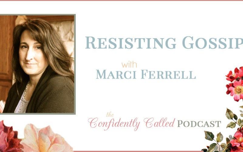 Resisting Gossip with Marci Ferrell Podcast – 016