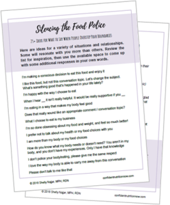 Grab the free pdf - Silencing the Food Police: 25+ Ideas for What to Say when People Overstep Your Boundaries