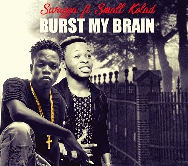 MUSIC: Swagga ft Small Kolad – Burst My Brain thumbnail