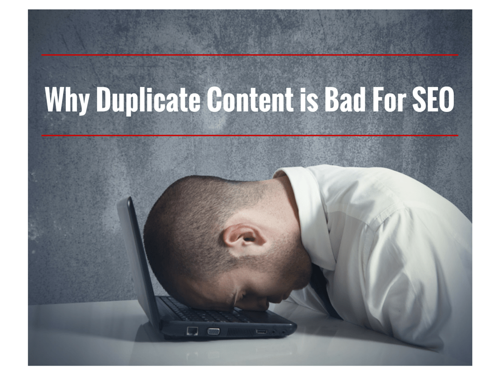 Why is Duplicate Content Bad For SEO?