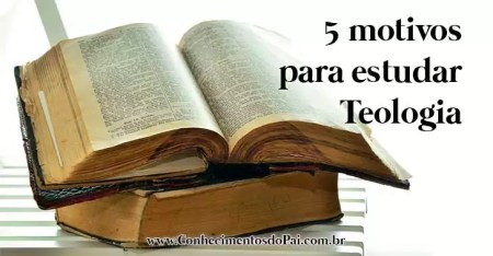 5 motivos para estudar teologia - 5 motivos para você estudar teologia