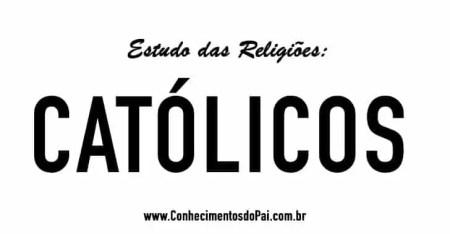 quem sao os catolicos estudo das religioes - Quem São os Católicos? - Estudo das Religiões - Católicos