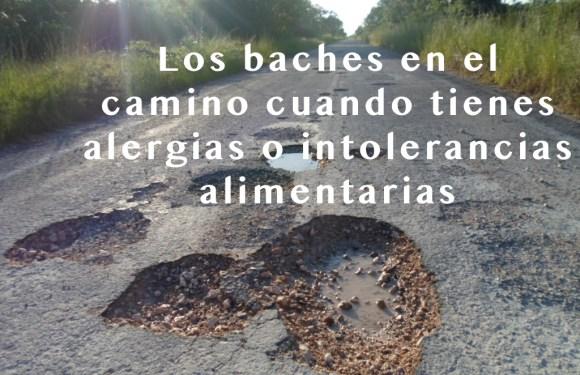 TODO CAMINO TIENE SUS BACHES CUANDO TIENES INTOLERANCIAS ALIMENTARIAS
