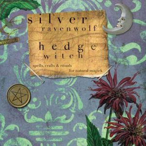Hedge Witch; Silver Ravenwolf; Spells, crafts and rituals for natural magick