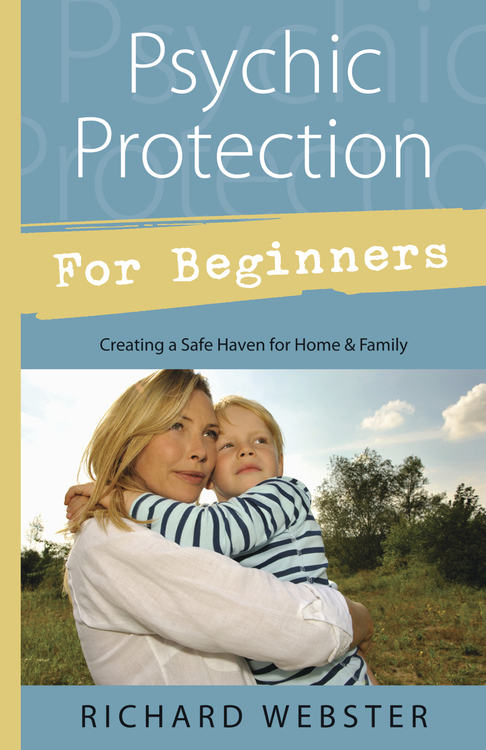 Psychic Protection For Beginners; Creating a Safe Haven for Home & Family, by Richard Webster, magick, occult, Wicca books at Conjure Work