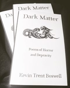Dark Matter - Poems of Horror And Depravity, by Kevin Trent Boswell