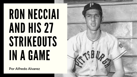 Ron Necciai and his 27 strikeouts in a game