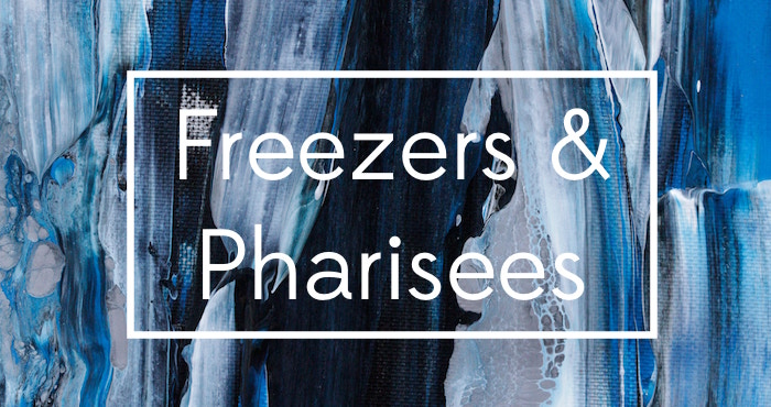 Freezers and Pharisees