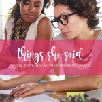 Things She Said-Words, Inspiration and Thoughts that Connect