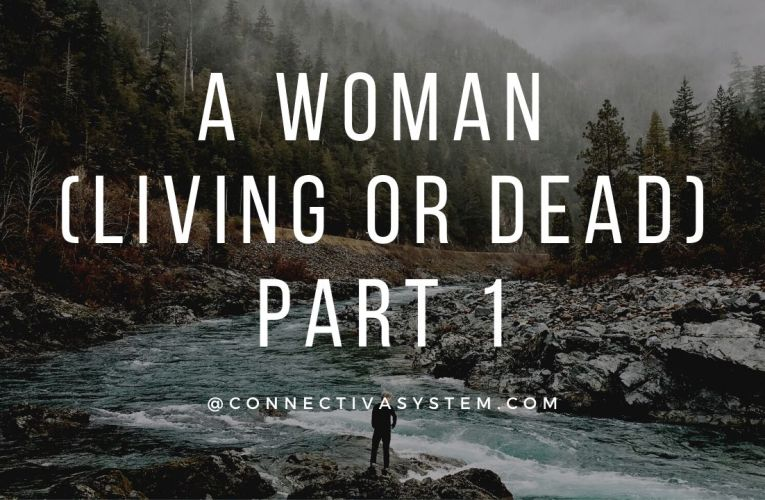A woman (living or dead) Part 1