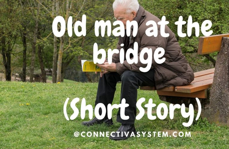 Old man at the bridge – Short Story
