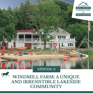Your Real Estate Connection in Westchester with Harriet Libov | Windmill Farm: A Unique and Irresistible Lakeside Community