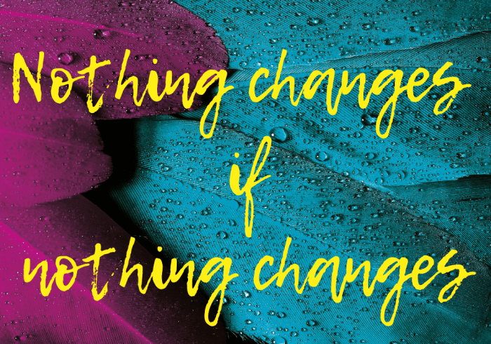 Transforming your business quote: nothing changes if nothing changes