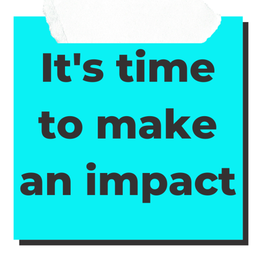 It's time to make an impact written on a sticky blue note for spirituality motivation