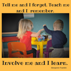 Tell me and I forget. Teach me and I remember.