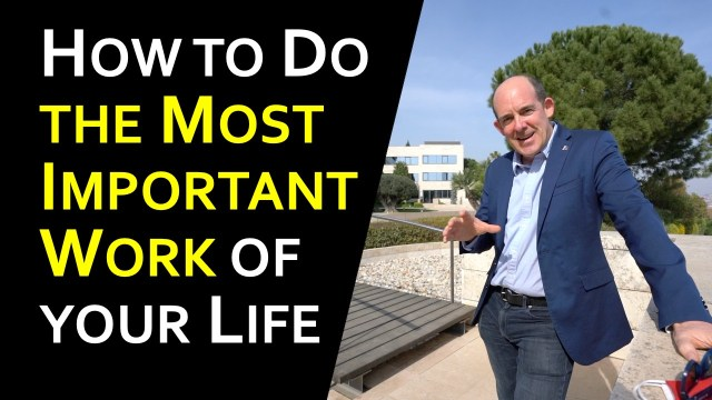 How to do the Most Important Work of your Life