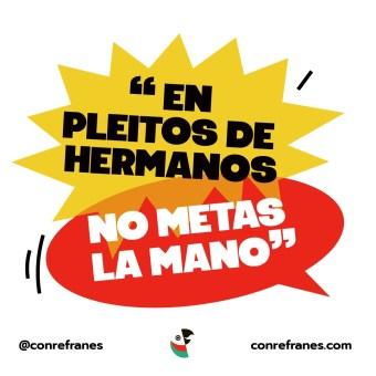 EN PLEITOS DE HERMANOS NO METAS LA MANO@72x-100