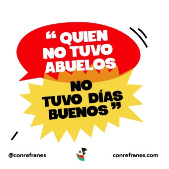 QUIEN NO TUVO ABUELOS NO TUVO DÍAS BUENOS@72x-100
