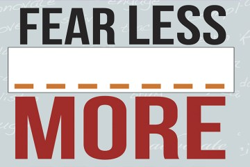 Fear Less ___ More