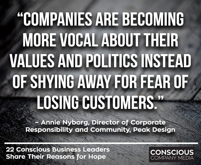 "Companies are becoming more vocal about their values and politics instead of shying away for fear of losing customers."" – Annie Nyborg, Director of Corporate Responsibility and Community, Peak Design"