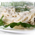 Creamy Cauliflower Sauce 5 Ways