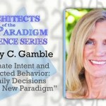 Passionate Intent and Unconflicted Behavior: How Your Daily Decisions Create the New Paradigm – Kimberly Gamble