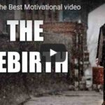 Morning Inspiration: How To Have a Rebirth (Motivational Video)