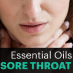 8 Essential Oils for Sore Throat Pain