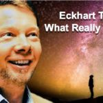 WATCH: Eckhart Tolle – What Really Matters (Profound Wisdom with Stunning Visuals, Plus Transcript)