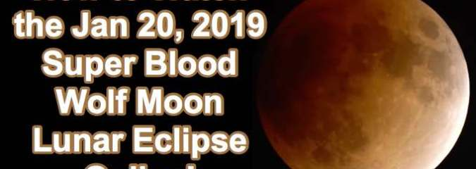 How to Watch the Jan 20 Super Blood Wolf Moon Lunar Eclipse Online!