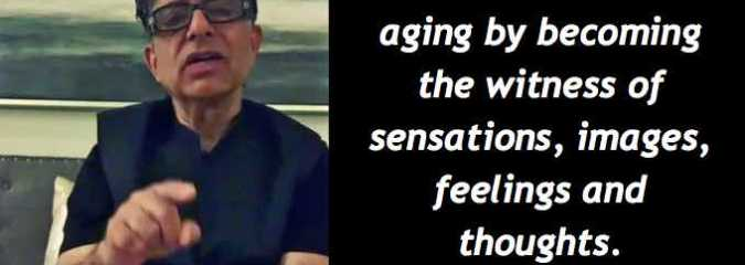 How to Slow Down Biological Aging by Transcending Time ~ Deepak Chopra