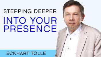 Eckhart Tolle: How You Step More Deeply Into Presence