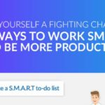 Give Yourself A Fighting Chance: 10 Ways To Work Smart and Be More Productive!