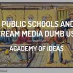 Why Public Schools and the Mainstream Media Dumb Us Down