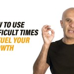 How To Use Difficult Times To Fuel Your Growth | Robin Sharma