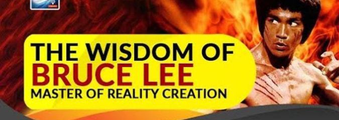 The Wisdom Of Bruce Lee – Master Of Reality Creation