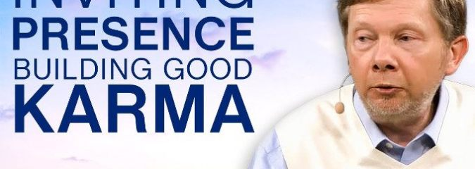 Inviting Presence And Building Good Karma | Eckhart Tolle