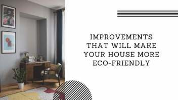 Improvements That Will Make Your House More Eco-Friendly