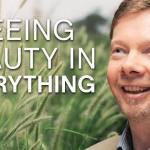 Seeing Beauty in Everything | Eckhart Tolle Teachings