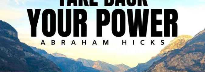 Abraham Hicks: Take Back Your Power _ Law Of Attraction (LOA)